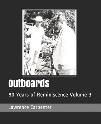 Outboards: 80 Years of Reminiscence Volume 3 - Davis, Lincoln (Editor), and Carpenter, Ann-Marie (Editor), and Carpenter, Lawrence C