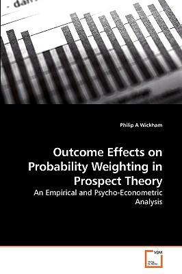 Outcome Effects on Probability Weighting in Prospect Theory - Wickham, Philip a