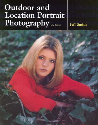 Outdoor and Location Portrait Photography - Smith, Jeff