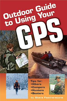 Outdoor Guide to Using Your GPS - Featherstone, Steve