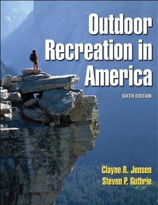 Outdoor Recreation in America - 6th Edition - Jensen, Clayne, Dr., and Guthrie, Steven
