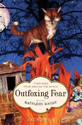 Outfoxing Fear: Folktales from Around the World - Ragan, Kathleen (Editor), and Zipes, Jack (Introduction by)