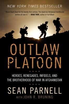 Outlaw Platoon: Heroes, Renegades, Infidels, and the Brotherhood of War in Afghanistan - Parnell, Sean, and Bruning, John