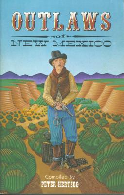 Outlaws of New Mexico: Desperados of the Old Wild West - Hertzog, Peter
