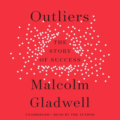 Outliers: The Story of Success - Author (Read by), and Gladwell, Malcolm
