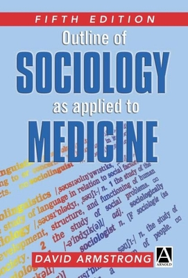 Outline of Sociology as Applied to Medicine - Armstrong, David