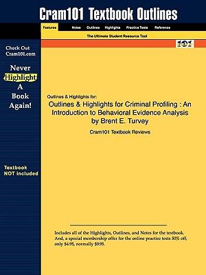 Outlines & Highlights for Criminal Profiling: An Introduction to Behavioral Evidence Analysis by Brent E. Turvey - Cram101 Textbook Reviews