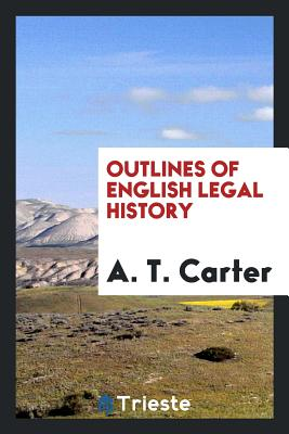 Outlines of English Legal History - Carter, A T