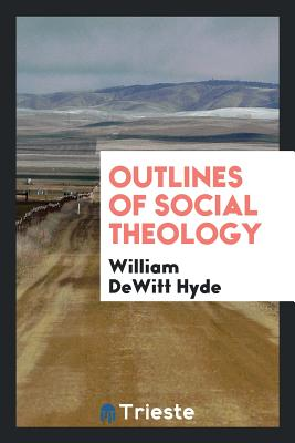 Outlines of Social Theology - Hyde, William DeWitt