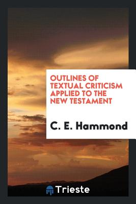 Outlines of Textual Criticism Applied to the New Testament - Hammond, C E