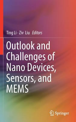 Outlook and Challenges of Nano Devices, Sensors, and Mems - Li, Ting (Editor), and Liu, Ziv (Editor)