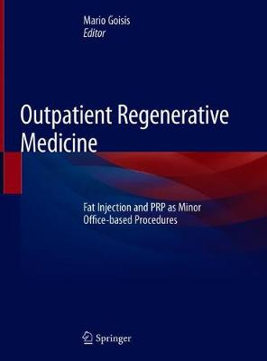 Outpatient Regenerative Medicine: Fat Injection and Prp as Minor Office-Based Procedures - Goisis, Mario (Editor)