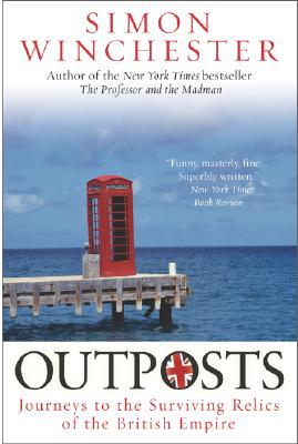 Outposts: Journeys to the Surviving Relics of the British Empire - Winchester, Simon