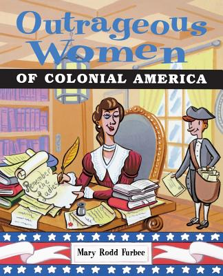 Outrageous Women of Colonial America - Furbee, Mary Rodd