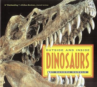 Outside and Inside Dinosaurs - Markle, Sandra