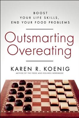 Outsmarting Overeating: Boost Your Life Skills, End Your Food Problems - Koenig, Karen R