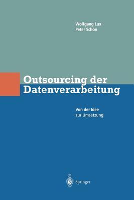 Outsourcing Der Datenverarbeitung: Von Der Idee Zur Umsetzung - Lux, Wlfgang