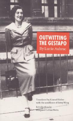 Outwitting the Gestapo - Aubrac, Lucie, and Bieber, Konrad (Translated by), and Wing, Betsy (Translated by)