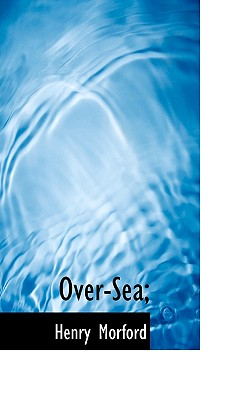Over-Sea; - Morford, Henry