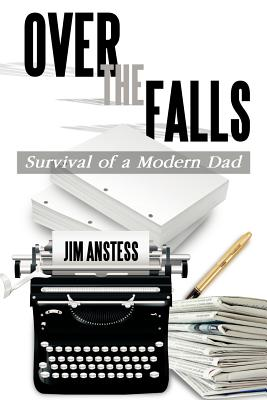 Over the Falls: Survival of a Modern Dad - Anstess, Jim