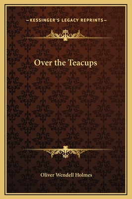 Over the Teacups - Holmes, Oliver Wendell, Jr.