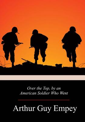 Over the Top, by an American Soldier Who Went - Empey, Arthur Guy