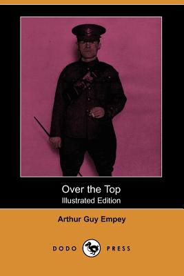 Over the Top (Illustrated Edition) (Dodo Press) - Empey, Arthur Guy