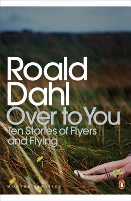 Over to You: Ten Stories of Flyers and Flying - Dahl, Roald