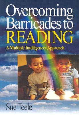 Overcoming Barricades to Reading: A Multiple Intelligences Approach - Teele, Suzanne C, Dr.