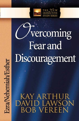 Overcoming Fear and Discouragement: Ezra/Nehemiah/Esther - Arthur, Kay, and Lawson, David, and Vereen, Bob