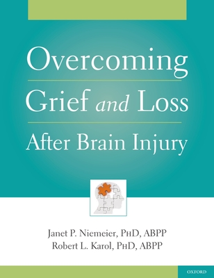 Overcoming Grief and Loss After Brain Injury - Niemeier, Janet, and Karol, Robert, President