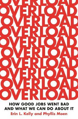 Overload: How Good Jobs Went Bad and What We Can Do about It - Kelly, Erin L, and Moen, Phyllis