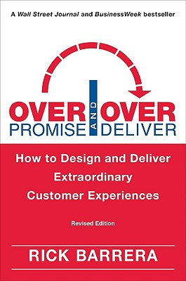 Overpromise and Overdeliver: How to Design and Deliver Extraordinary Customer Experiences - Barrera, Rick