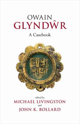 Owain Glyndwr: A Casebook - Livingston, Michael (Editor), and Bollard, John K (Editor)
