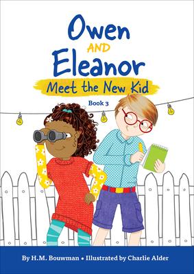 Owen and Eleanor Meet the New Kid - Bouwman, H M