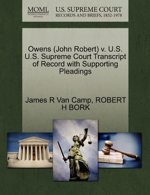 Owens (John Robert) V. U.S. U.S. Supreme Court Transcript of Record with Supporting Pleadings - Van Camp, James R, and Bork, Robert H