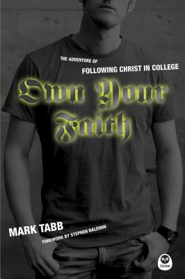 Own Your Faith: The Adventure of Following Christ in College - Tabb, Mark, and Baldwin, Stephen (Foreword by)