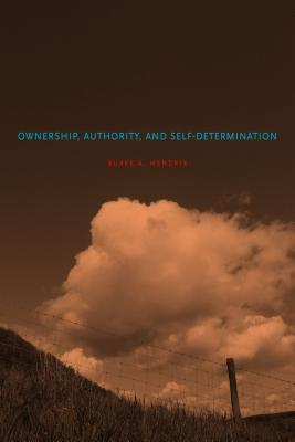 Ownership, Authority, and Self-Determination - Hendrix, Burke A