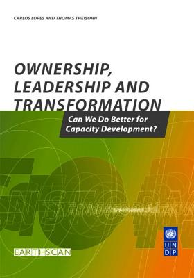 Ownership, Leadership and Transformation: Can We Do Better for Capacity Development? - Theisohn, Thomas, and Lopes, Carlos