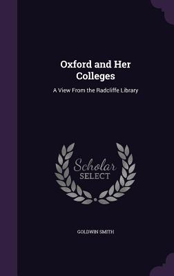 Oxford and Her Colleges: A View from the Radcliffe Library - Smith, Goldwin