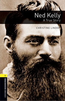 Oxford Bookworms Library: Level 1:: Ned Kelly: A True Story - Lindop, Christine