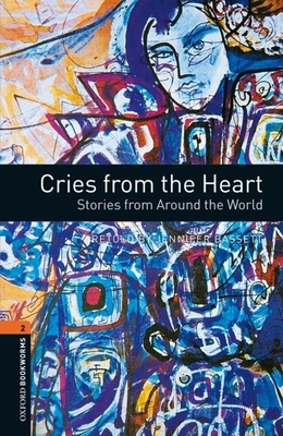 Oxford Bookworms Library: Level 2: Cries from the Heart: Stories from Around the World - Bassett, Jennifer