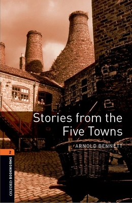 Oxford Bookworms Library: Level 2:: Stories from the Five Towns - Bennett, Arnold, and Bullard, Nick