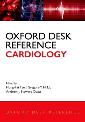Oxford Desk Reference: Cardiology - Tse, Hung-Fat (Editor), and Lip, Gregory Y. (Editor), and Coats, Andrew J. Stewart (Editor)