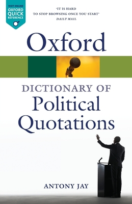Oxford Dictionary of Political Quotations - Jay, Antony (Editor)