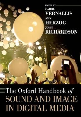 Oxford Handbook of Sound and Image in Digital Media - Vernallis, Carol (Editor), and Herzog, Amy (Editor), and Richardson, John (Editor)