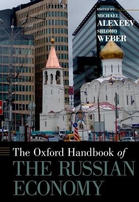 Oxford Handbook of the Russian Economy - Alexeev, Michael (Editor), and Weber, Shlomo (Editor)