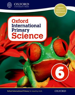Oxford International Primary Science: Stage 6: Age 10-11: Student Workbook 6 - Hudson, Terry (Series edited by), and Haigh, Alan, and Roberts, Deborah