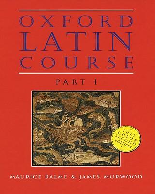 Oxford Latin Course: Part I - Balme, Maurice, and Morwood, James