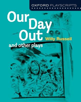 Oxford Playscripts: Our Day Out and other plays - Russell, Willy